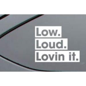 Low.Loud.Lovin it.