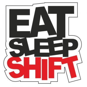 Eat, sleep,shift